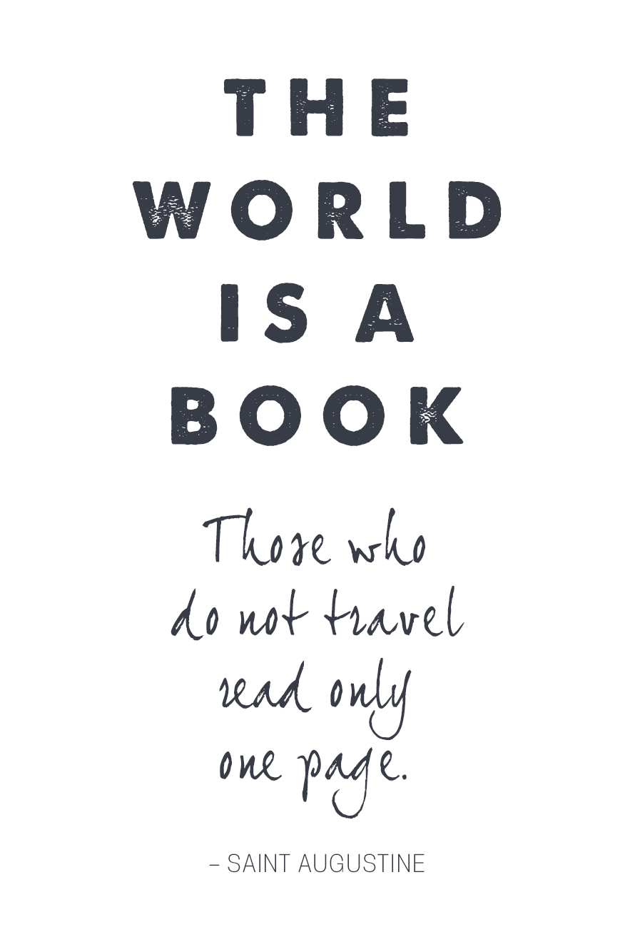 The world is a book. Those who do not travel read only one page.